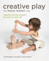 Creative play for your toddler : Steiner Waldorf expertise and toy projects for 2-4s