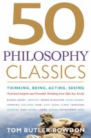 50 philosophy classics [electronic resource] : thinking, being, acting, seeing : profound insights and powerful thinking from 50 key books