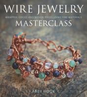 Wire jewelry masterclass : wrapped, coiled and woven pieces using fine materials