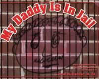 My Daddy Is in Jail: Story, Discussion Guide & Small Group Activities for Grades K-5