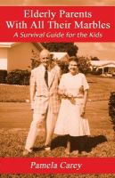 Elderly parents with all their marbles : a survival guide for the kids