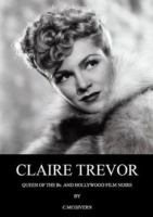 Claire Trevor : queen of the Bs & Hollywood film noir