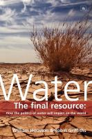 Water [electronic resource] : the final resource : how the politics of water will impact on the world