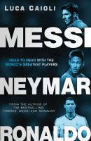 Messi, Neymar, Ronaldo : head to head with the world's greatest players