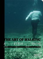 The art of walking : a field guide