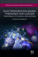 Electroporation-based therapies for cancer [electronic resource] : from basics to clinical applications