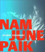 Nam June Paik : global visionary