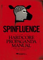Spinfluence : the hardcore propaganda manual for controlling the masses to the young cub