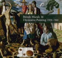 British murals & decorative painting 1920-1960 : rediscoveries and new interpretations