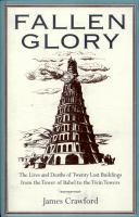 Fallen glory : the lives and deaths of twenty lost buildings from the Tower of Babel to the Twin Towers
