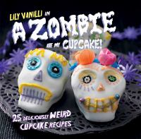 Lily Vanilli In--A Zombie Ate My Cupcake!