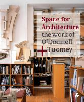 Space for architecture : the work of O'Donnell + Tuomey.