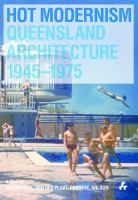 Hot modernism : Queensland architecture, 1945-1975
