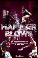 Hammer blows : an alternate take on twelve turbulent years at West Ham