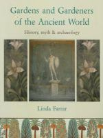Gardens and gardeners of the ancient world : history, myth & archaeology