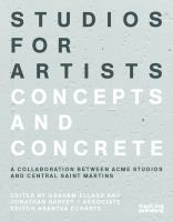Studios for artists : concepts and concrete : a collaboration between Acme Studios and Central Saint Martins
