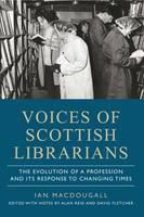 Voices of Scottish librarians : the evolution of a profession and its response to changing times /