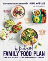 Title: The feel-good family food plan : everything you need to feed your family well, every day Author:McMillan, Joanna