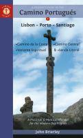 A Pilgrim's Guide to the Camino Portugués: Lisbon - Porto - Santiago : Camino Central, Camino Da Costa, Variante Espiritual & Senda Litoral : A Practical & Mystical Manual for the Modern-day Pilgrim