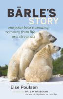 Bärle's story [electronic resource] : one polar bear's amazing recovery from life as a circus act