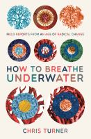 How to breathe underwater [electronic resource] : field reports from an age of radical change