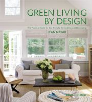 Green living by design : the practical guide for eco-friendly remodelling and decorating