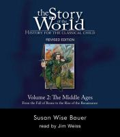 The Story of the World: History for the Classical Child. Vol. 2. The Middle Ages : From the Fall of Rome to the Rise of the Renaissance