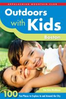 Outdoors with kids Boston : 100 fun places to explore in and around the city