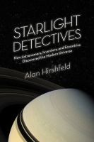 Starlight detectives [electronic resource] : how astronomers, inventors, and eccentrics discovered the modern universe
