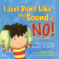 I Just Don't Like the Sound of NO!: [my Story About Accepting 'no' for An Answer and Disagreeing ... the Right Way!]