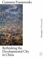 Common frameworks : rethinking the developmental city in China.