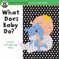 What does baby do? : a first lift-the-flap book