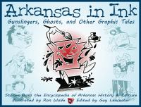 Arkansas in ink : gunslingers, ghosts, and other graphic tales