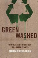 Green washed [electronic resource] : why we can't buy our way to a green planet