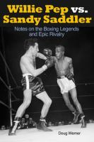 Willie Pep vs. Sandy Saddler : notes on the boxing legends and epic rivalry