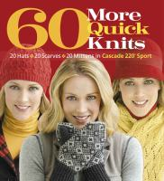 60 more quick knits : 20 hats, 20 scarves, 20 mittens in Cascade 220 Sport.