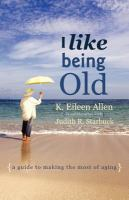 I like being old : a guide to making the most of aging