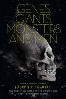 Genes, giants, monsters, and men : the surviving elites of the cosmic war and their hidden agenda.