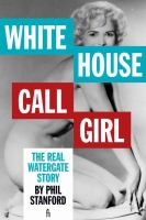 White house call girl : the real Watergate story