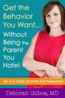 Get the behavior you want--without being the parent you hate! : Dr. G's guide to effective parenting