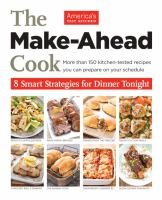 Make-ahead Cook: More Than 150 Kitchen-tested Recipes