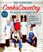 The complete Cook's Country TV show cookbook : every recipe, every ingredient testing, every equipment rating from all 7 seasons