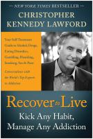 Recover to live : kick any habit, manage any addiction : your self-treatment guide to alcohol, drugs, eating disorders, gambling, hoarding, smoking, sex and porn