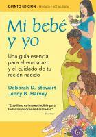 Mi bebé y yo: una guiá esencial para el embarazo y el cuidado de tu recién nacido