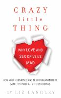 Crazy little thing : why love and sex drive us mad