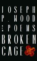 Broken cage : poems