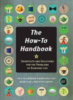 The how-to handbook : shortcuts and solutions for the problems of everyday life