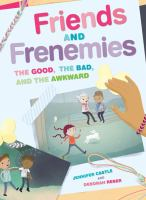 Friends and frenemies : the good, the bad, and the awkward