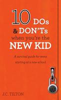 10 dos & don'ts when you're the new kid : a survival guide for teens starting at a new school