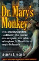 Dr. Mary's monkey : how the unsolved murder of a doctor, a secret laboratory in New Orleans and cancer-causing monkey viruses are linked to Lee Harvey Oswald, the JFK assassination and emerging global epidemics